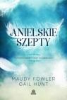 Anielskie szepty Przesłania nadziei i miłości od najbliższych Fowler Maudy, Hunt Gail