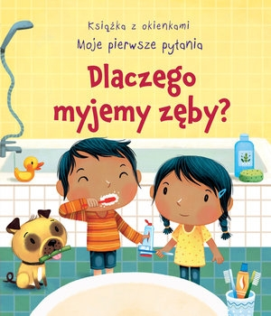 Dlaczego myjemy zęby? Książka z okienkami. Moje pierwsze pytania Marta Alvarez Miguens (ilustr.), Katie Daynes