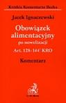 Obowiązek alimentacyjny po nowelizacji Art. 128-144 KRO komentarz Ignaczewski Jacek