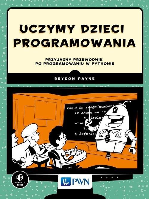 Uczymy dzieci programowania Payne Bryson
