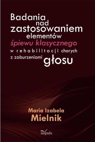 Badania nad zastosowaniem elementów śpiewu klasycznego Mielnik Maria Izabela