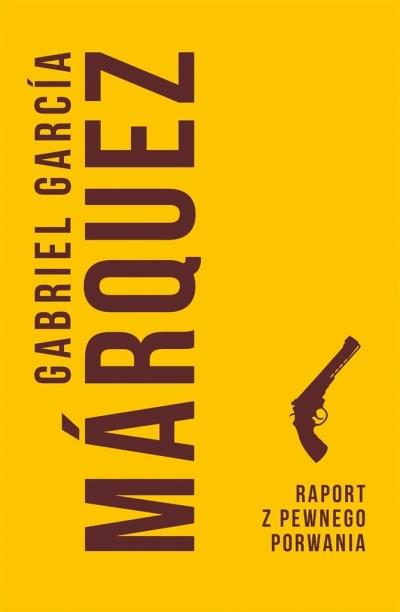 Raport z pewnego porwania Gabriel Garcia Marquez