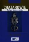 Chazarowie Polityka kultura religia
