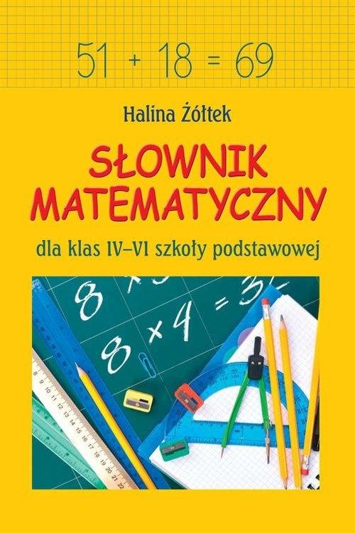 Słownik matematyczny dla klas IV-VI szkoły podstawowej Żółtek Halina