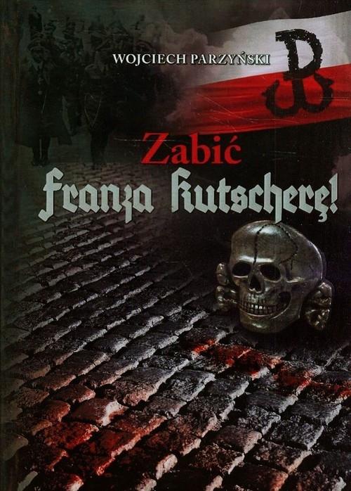 Zabić Franza Kutscherę Parzyński Wojciech