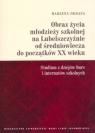 Obraz życia młodzieży szkolnej na Lubelszczyźnie od średniowiecza do początków XX wieku