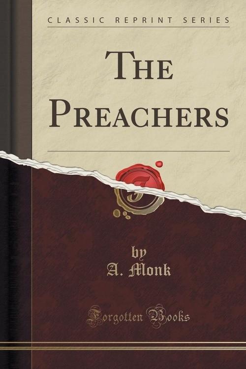 The Preachers (Classic Reprint) Monk A.