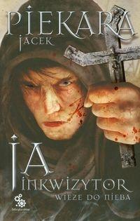 Ja inkwizytor Wieże do nieba Piekara Jacek