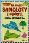 Jak zrobić samoloty z papieru statki kapelusze i...