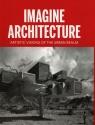 Imagine Architecture Artistic visions of the urban realm