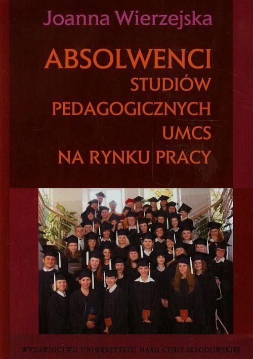 Absolwenci studiów pedagogicznych UMCS na rynku pracy Wierzejska Joanna