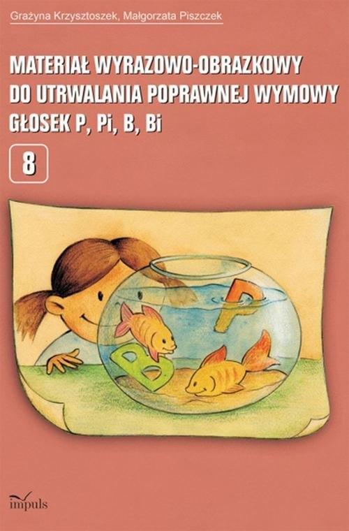 Materiał wyrazowo-obrazkowy do utrwalenia poprawnej wymowy p, pi,b, bi Krzysztoszek Grażyna, Piszczek Małgorzata