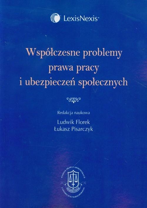 Współczesne problemy prawa pracy i ubezpieczeń społecznych