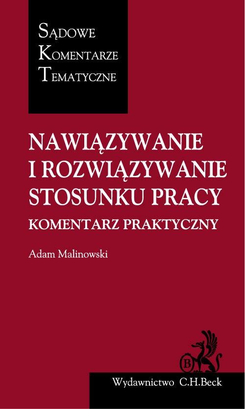Nawiązywanie i rozwiązywanie stosunku pracy Komentarz praktyczny Malinowski Adam