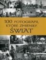 100 fotografii które zmieniły świat