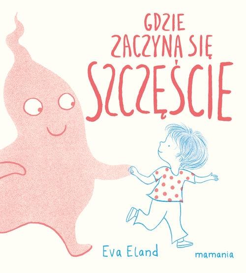 Gdzie zaczyna się Szczęście? Eva Eland