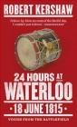 24 Hours at Waterloo Robert Kershaw