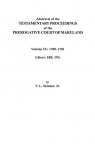 Abstracts of the Testamentary Proceedings of the Prerogative Court of Maryland. Volume IX