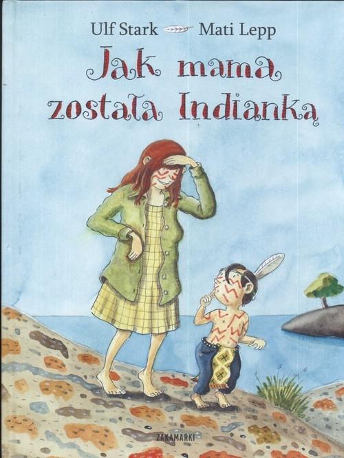 Jak mama została Indianką Stark Ulf, Lepp Mati
