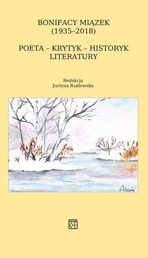 Bonifacy Miązek (1935–2018) Poeta – krytyk – historyk literatury praca zbiorowa