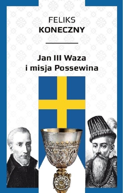 Jan III Waza i misja Possewina Koneczny Feliks