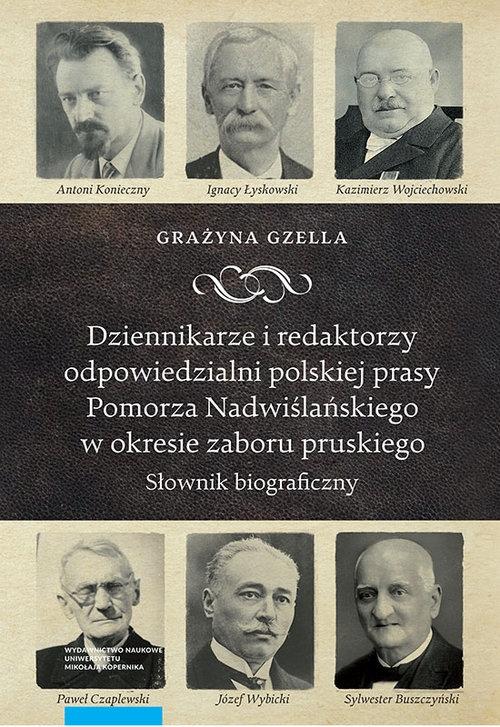 Dziennikarze i redaktorzy odpowiedzialni polskiej prasy Pomorza Nadwiślańskiego w okresie zaboru pru. Słownik biograficzny - Gzella Grażyna - książka