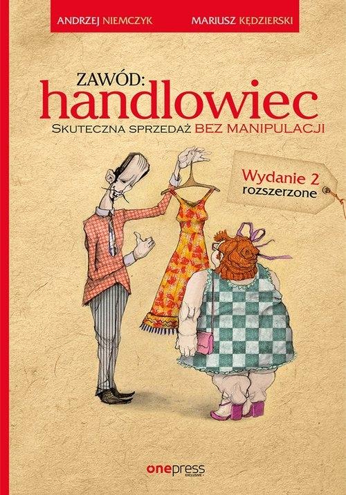 Zawód handlowiec Skuteczna sprzedaż bez manipulacji Niemczyk Andrzej, Kędzierski Mariusz