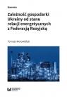 Zależność gospodarki Ukrainy od stanu relacji energetycznych z Federacją Motowidlak Tomasz