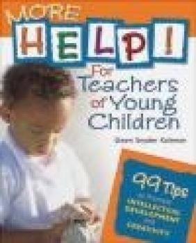 More Help! for Teachers of Young Children Gwen Snyder Kaltman, K Snyder