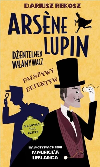 Fałszywy detektyw. Arsène Lupin dżentelmen włamywacz. Tom 2 Dariusz Rekosz Maurice Leblanc