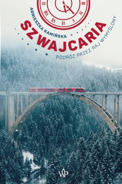 Szwajcaria. Podróż przez raj wymyślony Agnieszka Kamińska