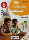 My i historia Historia i społeczeństwo 6 Podręcznik Szkoła podstawowa Olszewska Bogumiła, Surdyk-Fertsch Wiesława