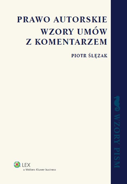 Prawo autorskie  Wzory umów z komentarzem Ślęzak Piotr