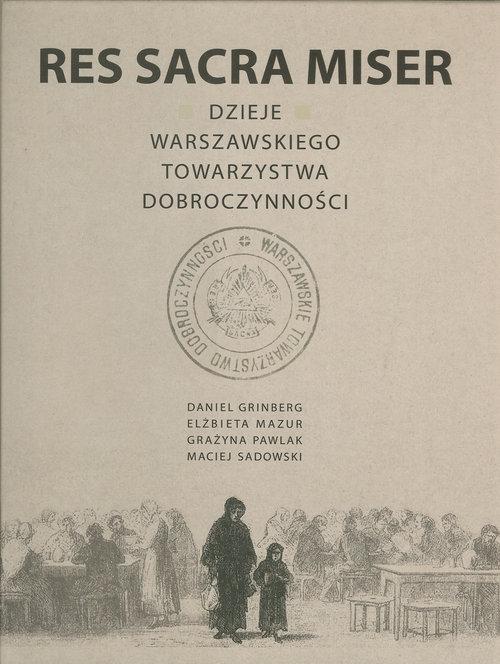Res Sacra Miser Dzieje Warszawskiego Towarzystwa Dobroczynności