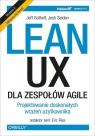 Lean UX dla zespołów Agile. Projektowane doskonałych wrażeń Gothelf Jeff, Seiden Josh