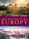 Podróże z pasją. Architektura Europy Wojtyczka I.