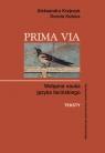 Prima Via. Wstępna nauka języka łacińskiego. Teksty Krajczyk Aleksandra, Kubica Dorota