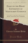 Essay on the Right Estimation of Manuscript Evidence In the Text of the Birks Thomas Rawson