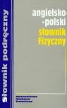 Angielsko-polski słownik fizyczny  Jezierska Hanna