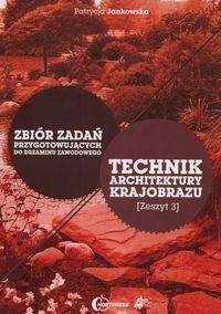 Technik architektury krajobrazu Zbiór zadań przygotowujących do egzaminu zawodowego Zeszyt 3 Jankowska Patrycja