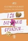 I że Cię nie opuszczę ...czyli love story Gilbert Elizabeth