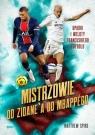 Mistrzowie Od Zidane'a do Mbappégo. Upadki i wzloty francuskiego futbolu Spiro Matthew