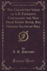 The Collected Verse of A B. Paterson, Containing the Man From Snowy River, Rio Grande Saltbush Bill (Classic Reprint)