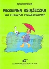 Wiosenna książeczka dla starszych przedszkolaków Fiutowska Teresa