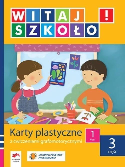 Witaj szkoło 1 Karty plastyczne część 3 Korcz Anna, Zagrodzka Dorota