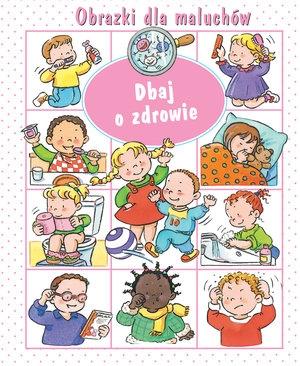 Dbaj o zdrowie. Obrazki dla maluchów Emilie Beaumont, Nathalie Belineau, Sylvie Michelet (ilustr.)
