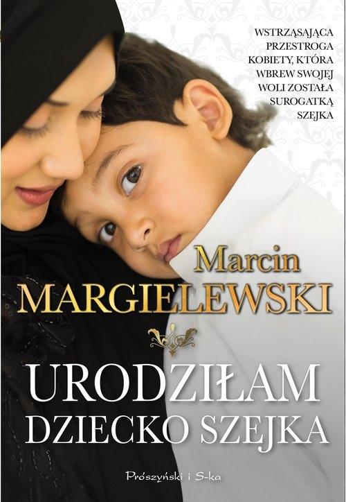 Urodziłam dziecko szejka Margielewski Marcin