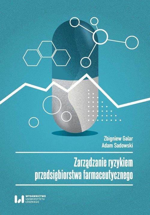 Zarządzanie ryzykiem przedsiębiorstwa farmaceutycznego Galar Zbigniew, Sadowski Adam