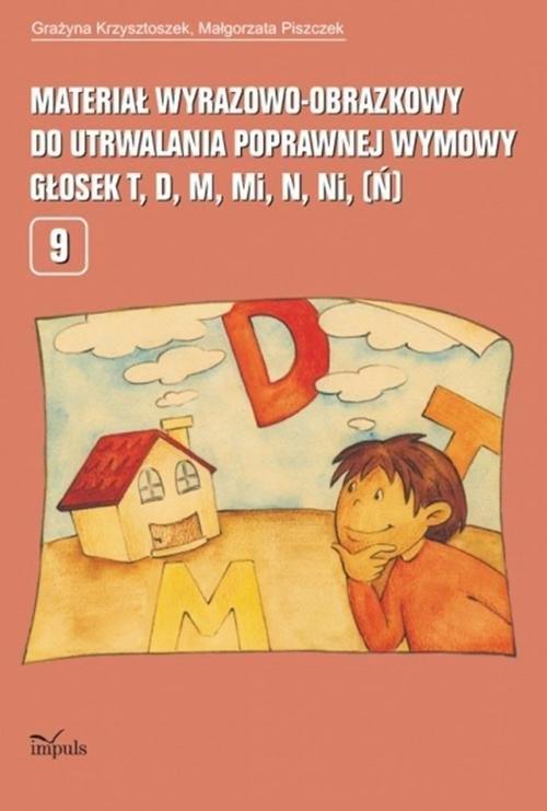 Materiał wyrazowo-obrazkowy do utrwalania poprawnej wymowy głosek t, d, m, mi, n, ni (ń) Krzysztoszek Grażyna, Piszczek Małgorzata