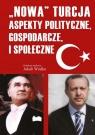 Nowa Turcja Aspekty polityczne, gospodarcze i społeczne